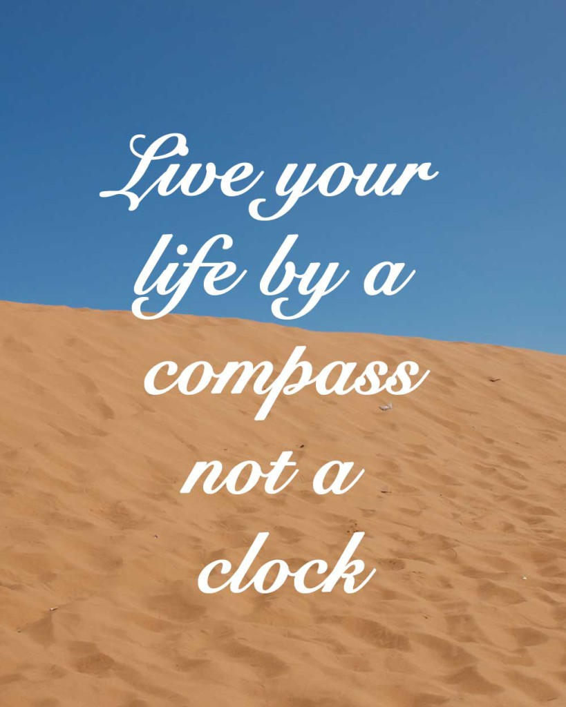 Live-your-life-by-a-compass-not-a-clock
